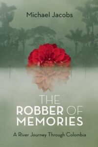 "The Robber of Memories: A River Journey Through Colombia"", Michael Jacobs"