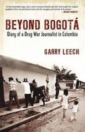 "Beyond Bogota: Diary of Drug War Journalist in Colombia"" Garry Leech"